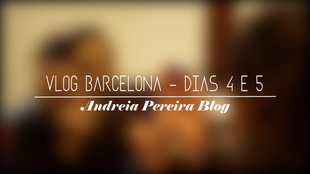 vlog barcelona dias 4 e 5